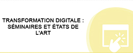 TRANSFORMATION DIGITALE : SÉMINAIRES ET ÉTATS DE L'ART