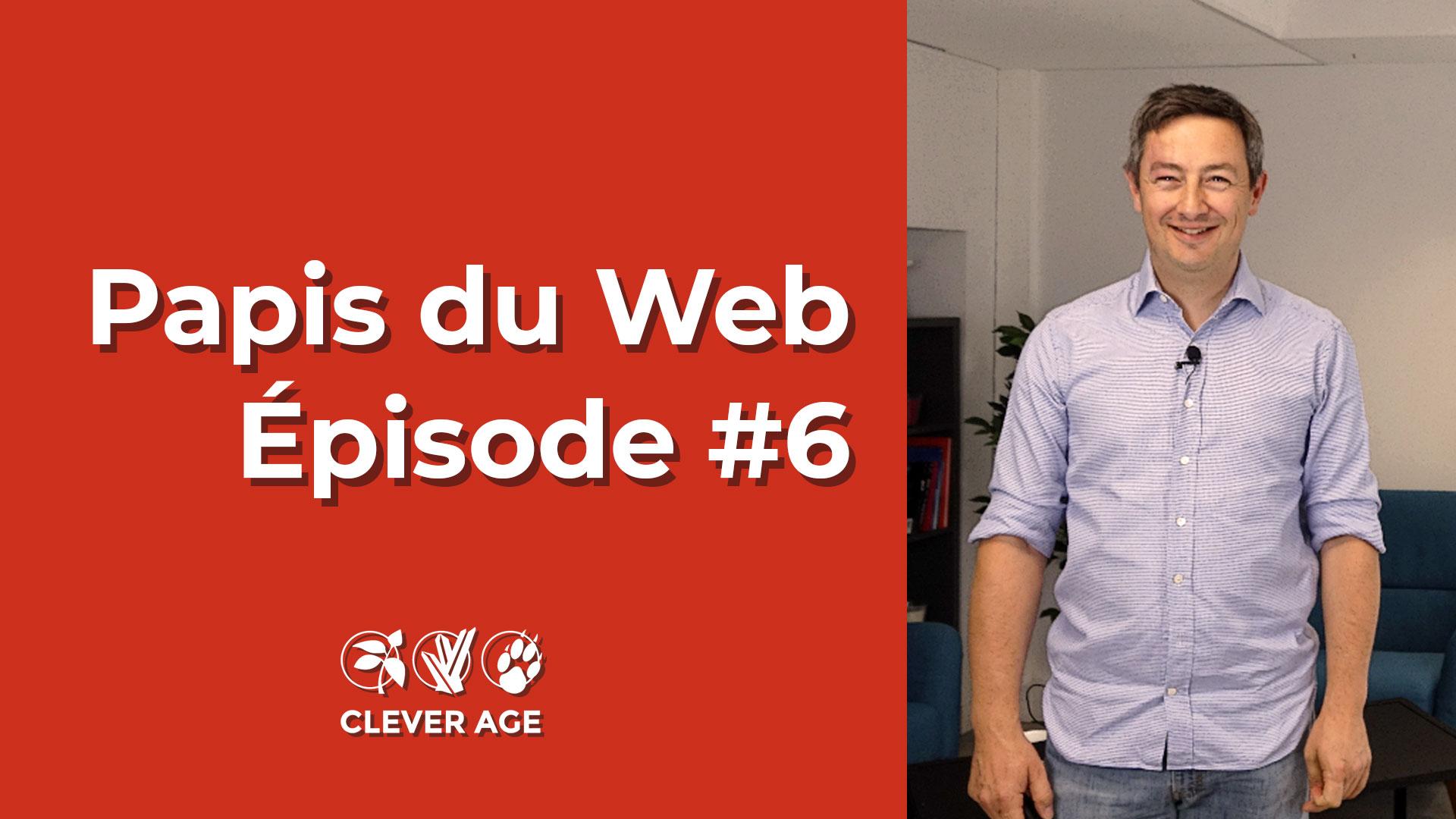 Les Papis du Web #6