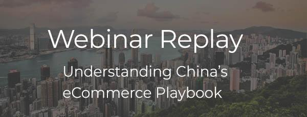 Webinar replay: Understanding China's eCommerce Playbook